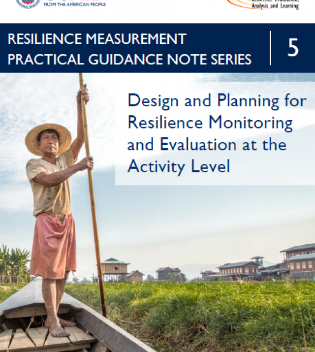 Download Resource: Resilience Measurement Practical Guidance Series: Guidance Note 5 – Design and Planning for Resilience Monitoring and Evaluation at the Activity Level